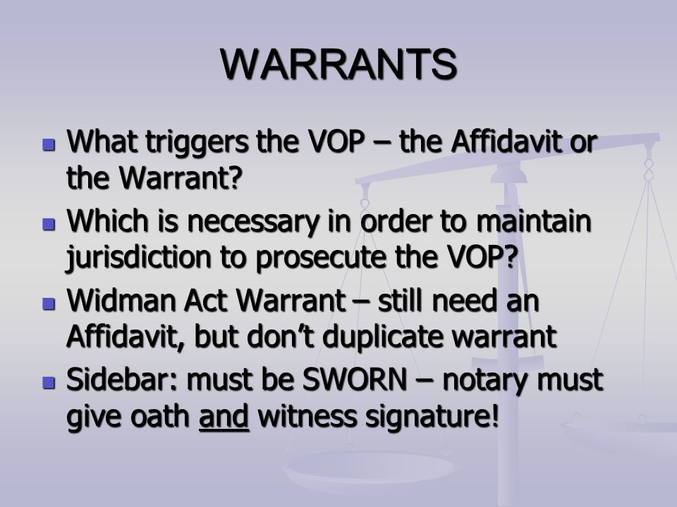 WARRANTS What triggers the VOP – the Affidavit or the Warrant? What triggers the VOP – the Affidavit or the Warrant? Which is necessary in order to ma