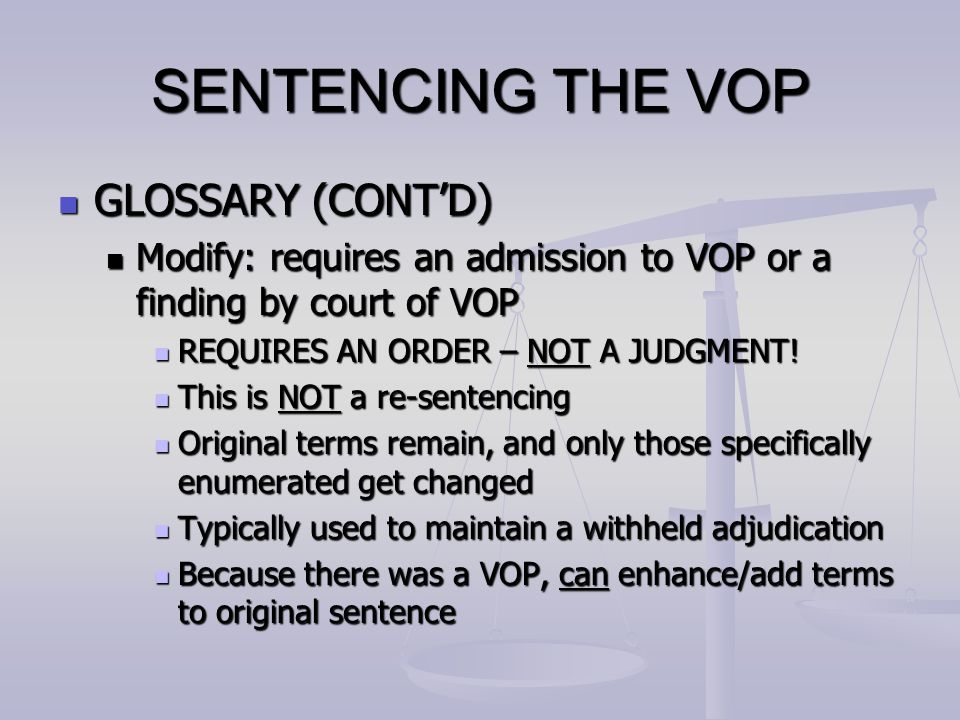 SENTENCING THE VOP GLOSSARY (CONT'D) GLOSSARY (CONT'D) Modify: requires an admission to VOP or a finding by court of VOP Modify: requires an admission