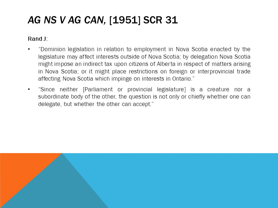 "AG NS V AG CAN, [1951] SCR 31 Rand J: ""Dominion legislation in relation to employment in Nova Scotia enacted by the legislature may affect interests o"