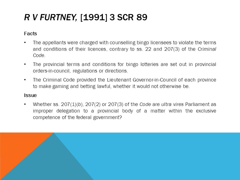 R V FURTNEY, [1991] 3 SCR 89 Facts The appellants were charged with counselling bingo licensees to violate the terms and conditions of their licences,