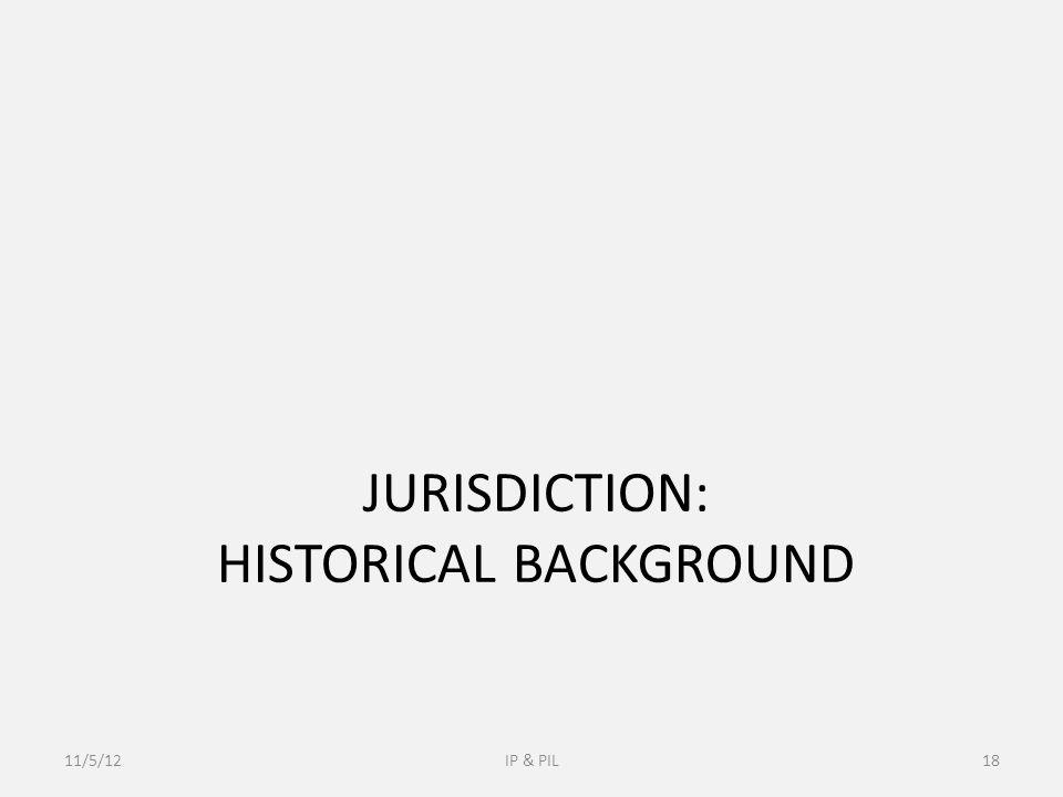 JURISDICTION: HISTORICAL BACKGROUND 11/5/12IP & PIL18