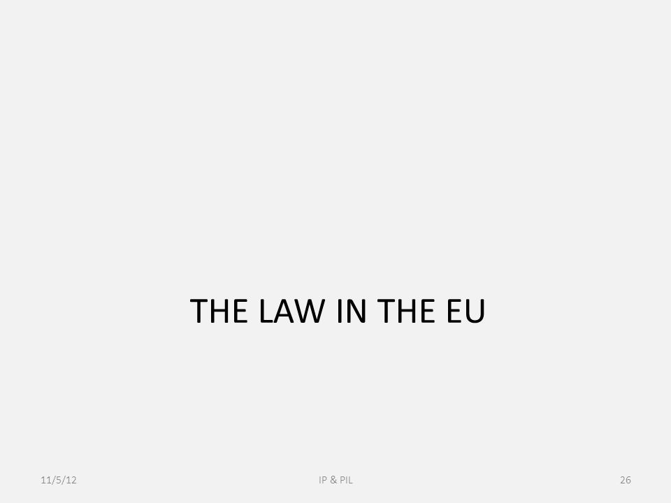 THE LAW IN THE EU 11/5/12IP & PIL26