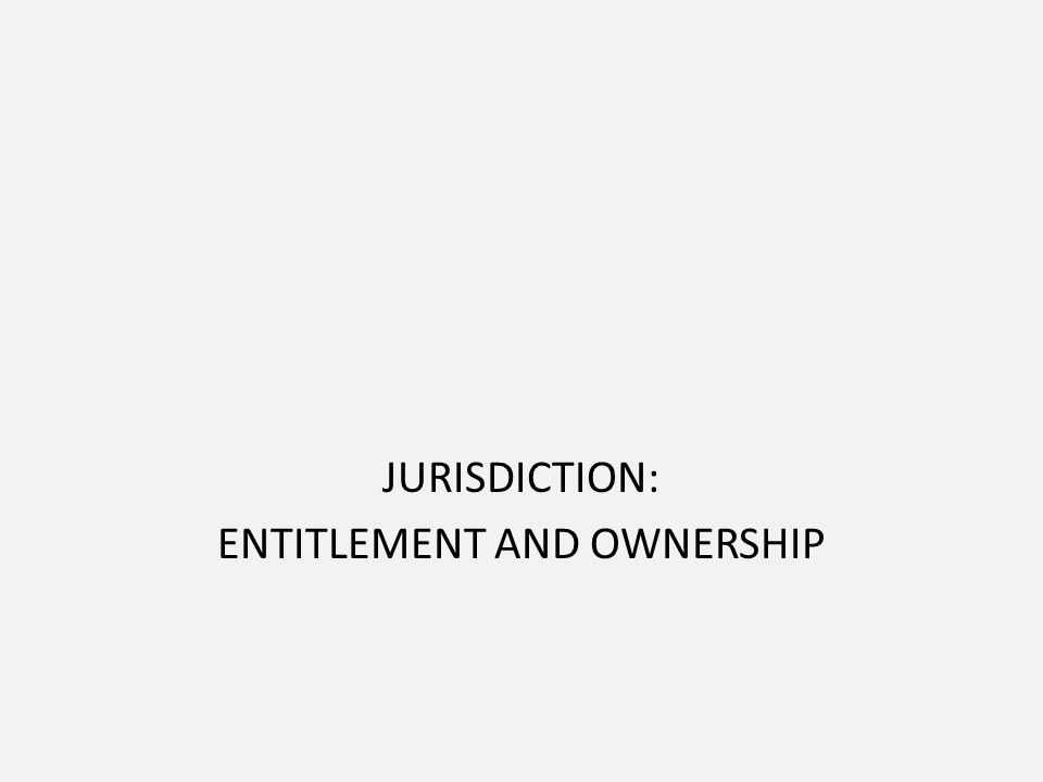 JURISDICTION: ENTITLEMENT AND OWNERSHIP