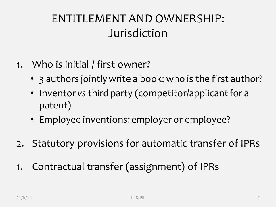 ENTITLEMENT AND OWNERSHIP: Jurisdiction 1.Who is initial / first owner.
