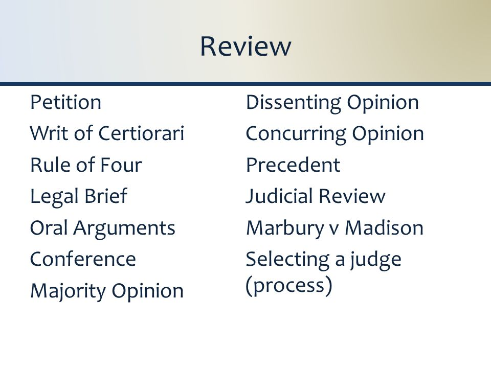 Review Petition Writ of Certiorari Rule of Four Legal Brief Oral Arguments Conference Majority Opinion Dissenting Opinion Concurring Opinion Precedent Judicial Review Marbury v Madison Selecting a judge (process)