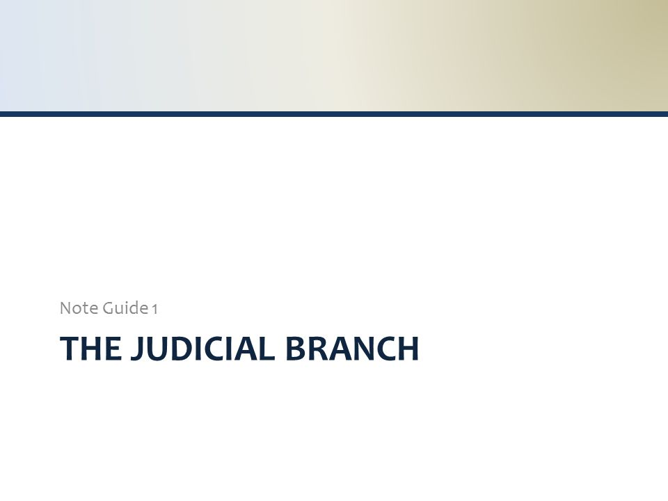 THE JUDICIAL BRANCH Note Guide 1