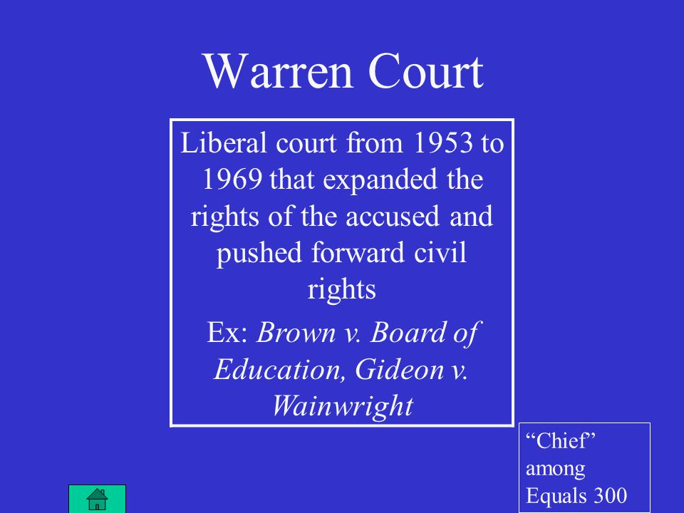 Warren Court Liberal court from 1953 to 1969 that expanded the rights of the accused and pushed forward civil rights Ex: Brown v.
