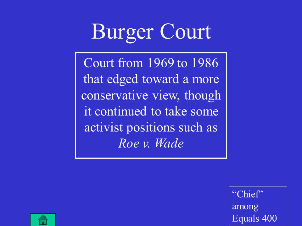 Burger Court Court from 1969 to 1986 that edged toward a more conservative view, though it continued to take some activist positions such as Roe v.