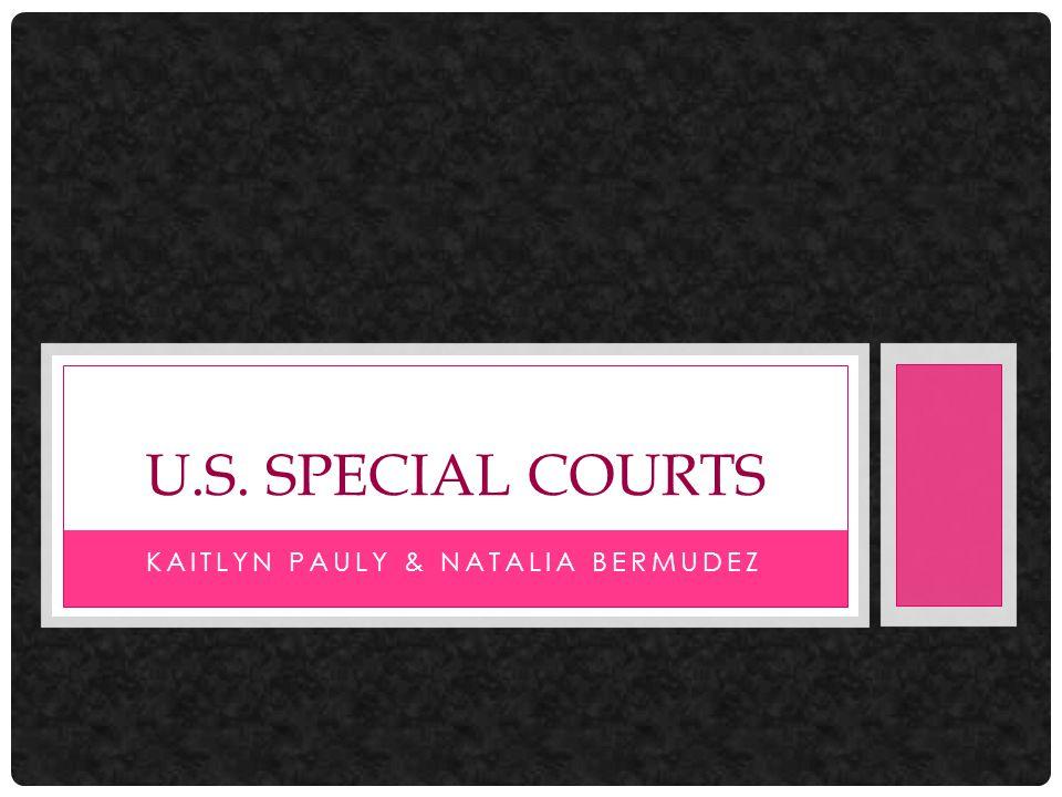 KAITLYN PAULY & NATALIA BERMUDEZ U.S. SPECIAL COURTS