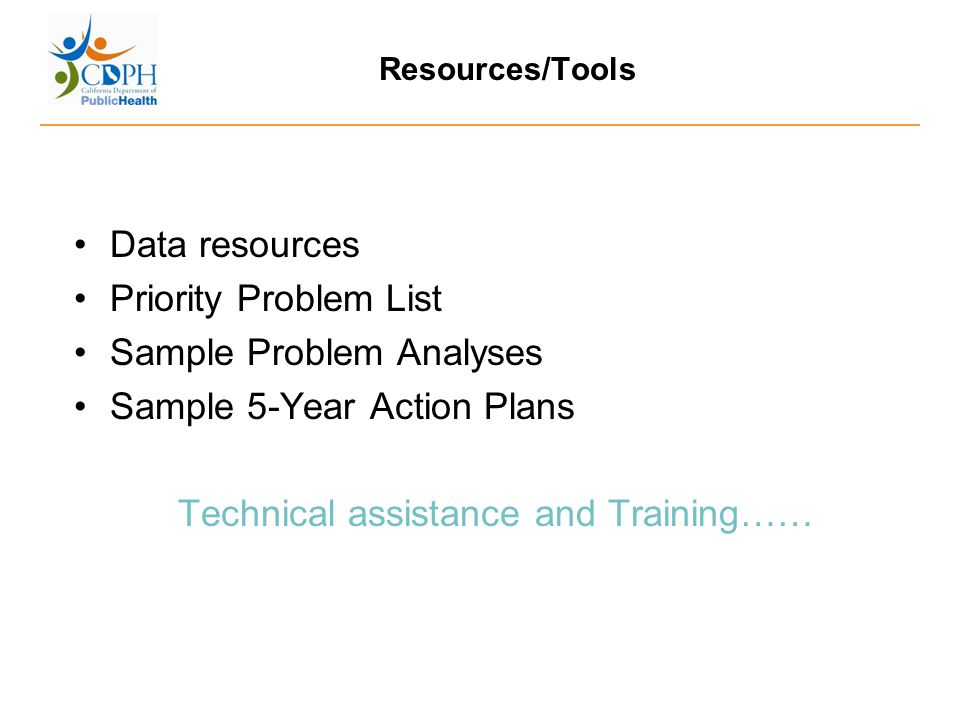 Resources/Tools Data resources Priority Problem List Sample Problem Analyses Sample 5-Year Action Plans Technical assistance and Training……