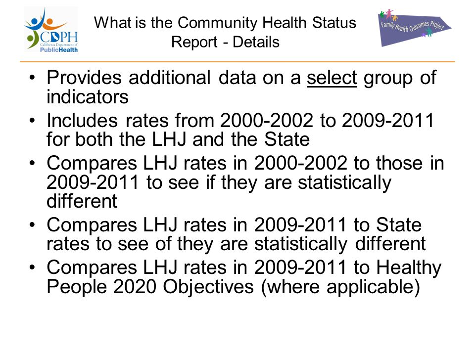 Provides additional data on a select group of indicators Includes rates from 2000-2002 to 2009-2011 for both the LHJ and the State Compares LHJ rates