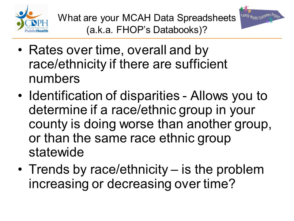 Rates over time, overall and by race/ethnicity if there are sufficient numbers Identification of disparities - Allows you to determine if a race/ethni