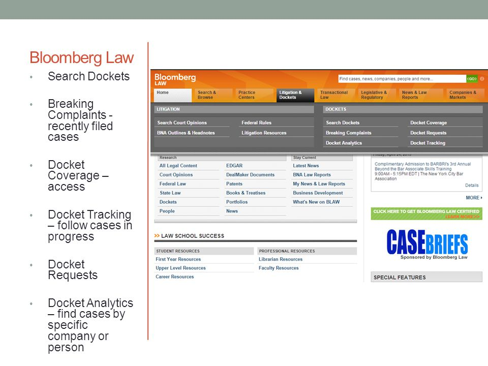 Bloomberg Law Search Dockets Breaking Complaints - recently filed cases Docket Coverage – access Docket Tracking – follow cases in progress Docket Req