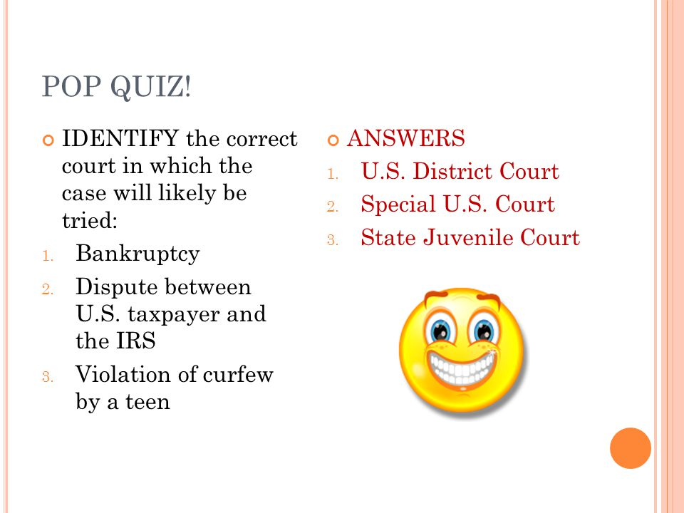 POP QUIZ.IDENTIFY the correct court in which the case will likely be tried: 1.