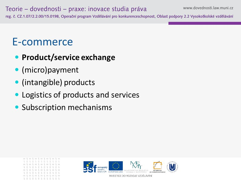 E-commerce Product/service exchange (micro)payment (intangible) products Logistics of products and services Subscription mechanisms