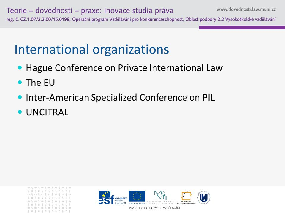 International organizations Hague Conference on Private International Law The EU Inter-American Specialized Conference on PIL UNCITRAL