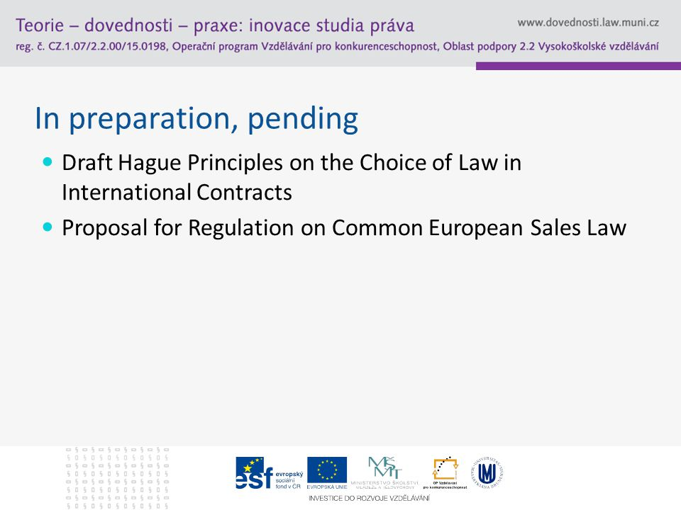 In preparation, pending Draft Hague Principles on the Choice of Law in International Contracts Proposal for Regulation on Common European Sales Law