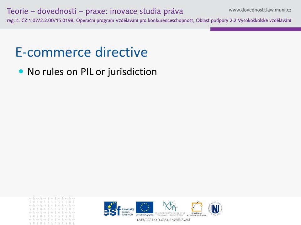 E-commerce directive No rules on PIL or jurisdiction