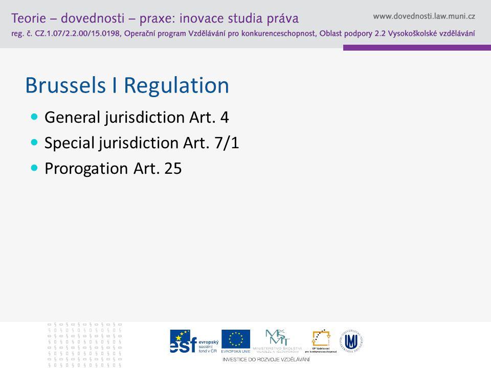 Brussels I Regulation General jurisdiction Art. 4 Special jurisdiction Art. 7/1 Prorogation Art. 25