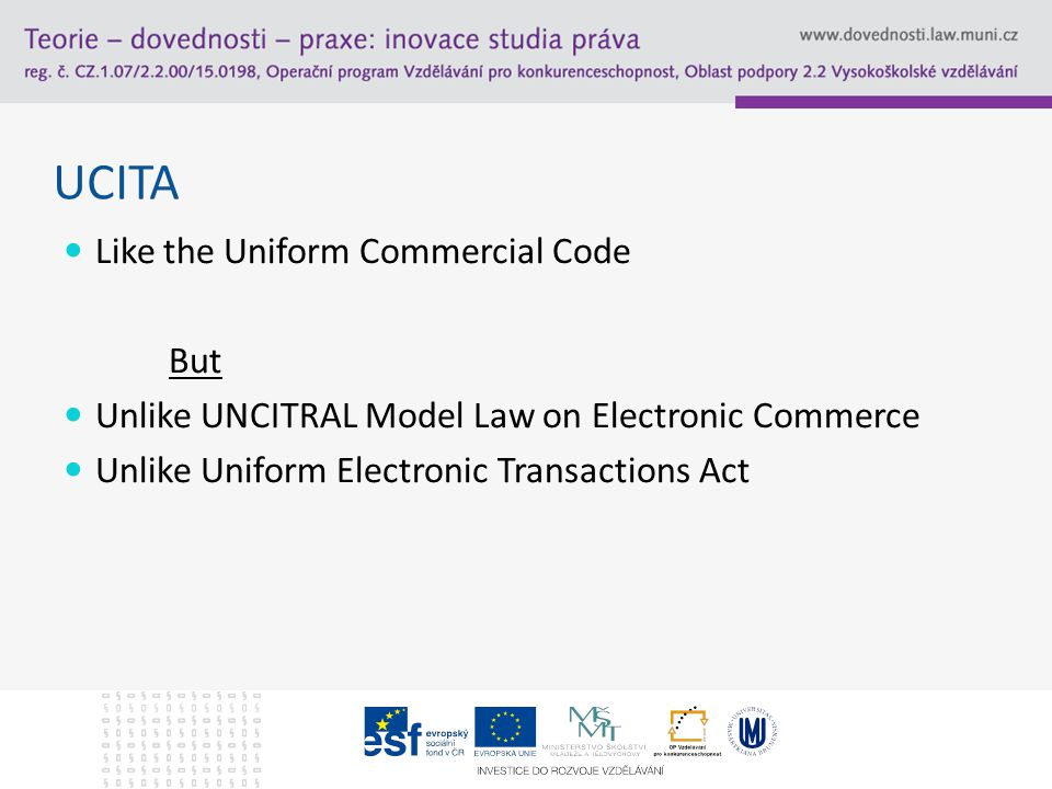 UCITA Like the Uniform Commercial Code But Unlike UNCITRAL Model Law on Electronic Commerce Unlike Uniform Electronic Transactions Act
