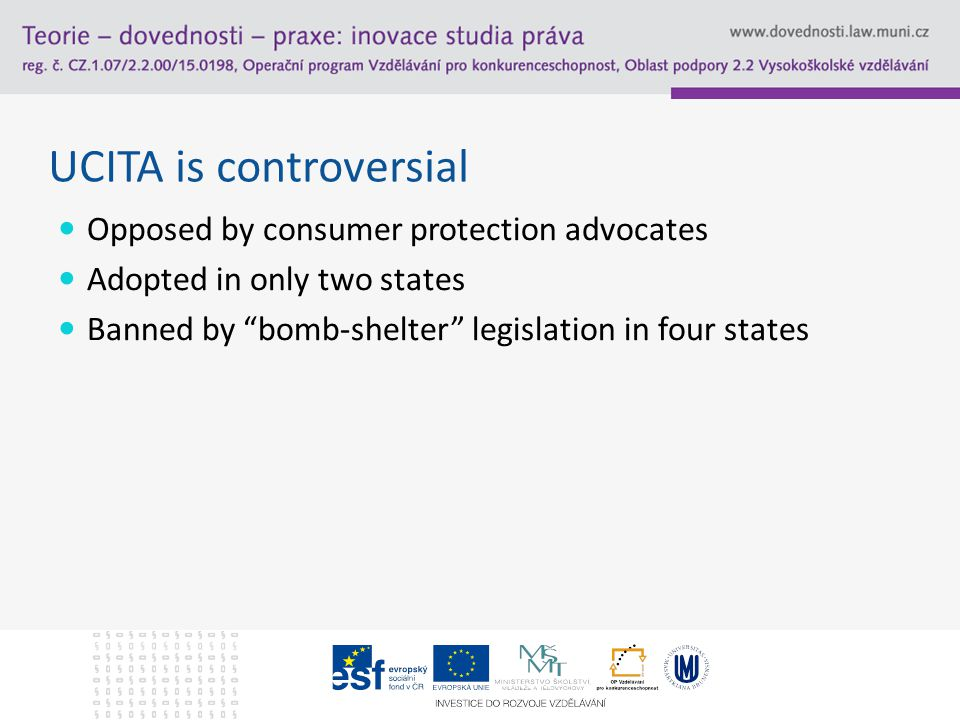 UCITA is controversial Opposed by consumer protection advocates Adopted in only two states Banned by bomb-shelter legislation in four states