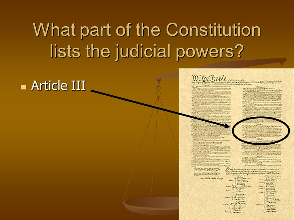 What part of the Constitution lists the judicial powers? Article III Article III