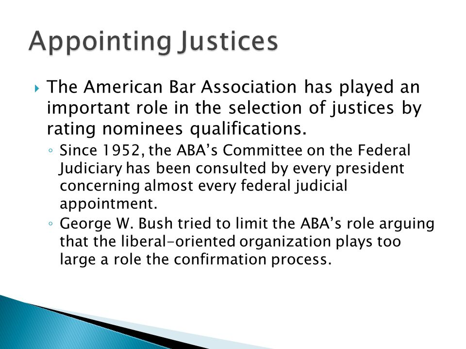  The American Bar Association has played an important role in the selection of justices by rating nominees qualifications.