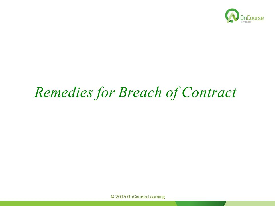 Remedies for Breach of Contract © 2015 OnCourse Learning