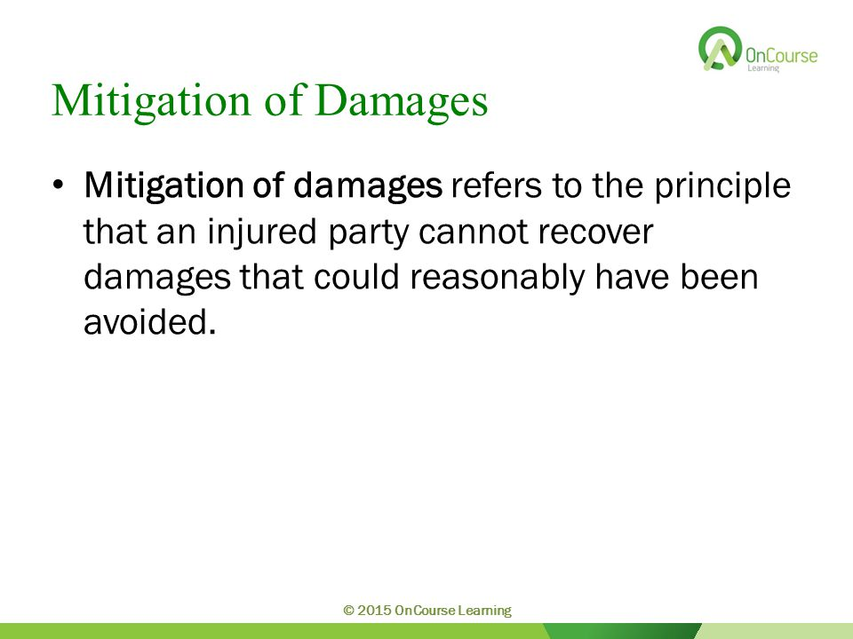 Mitigation of Damages Mitigation of damages refers to the principle that an injured party cannot recover damages that could reasonably have been avoid