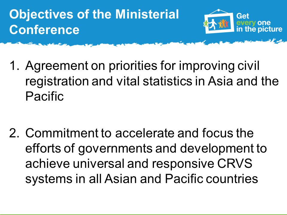 Expected outcomes of the Ministerial Conference A Ministerial Declaration on CRVS Endorsement of a monitored and time-bound Regional Action Framework for 2015-2024 to support the Ministerial Declaration, with action areas and national targets under three goals Formalization of the Civil Registration and Vital Statistics Partnership of development partners in the Asia-Pacific Region
