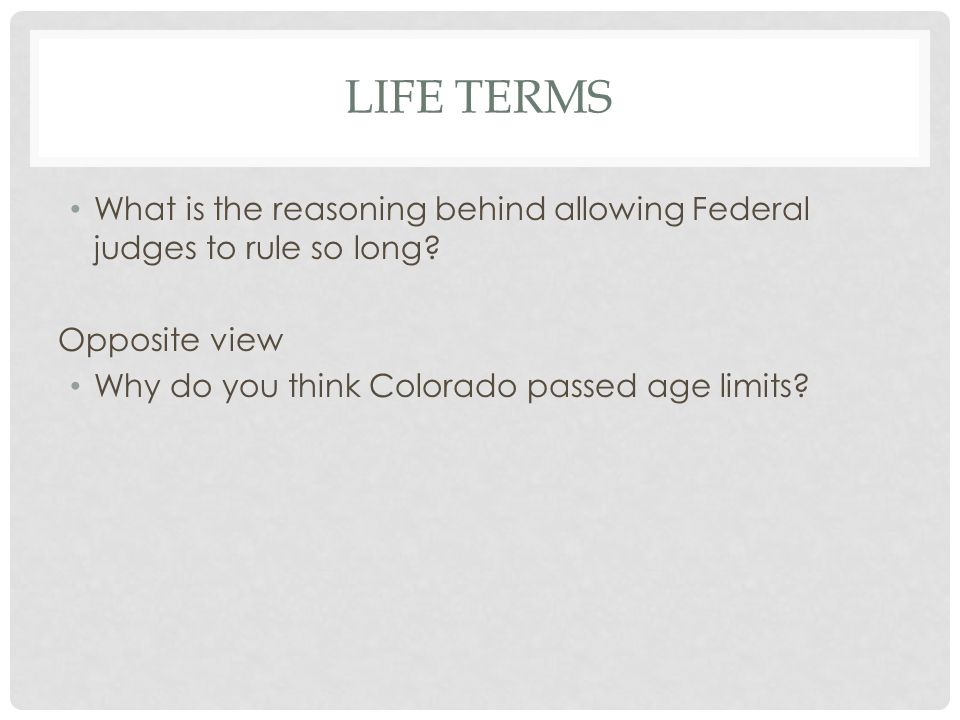 LIFE TERMS What is the reasoning behind allowing Federal judges to rule so long.
