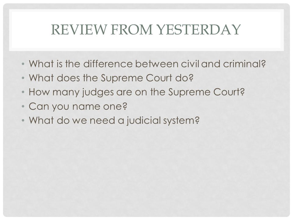 REVIEW FROM YESTERDAY What is the difference between civil and criminal.