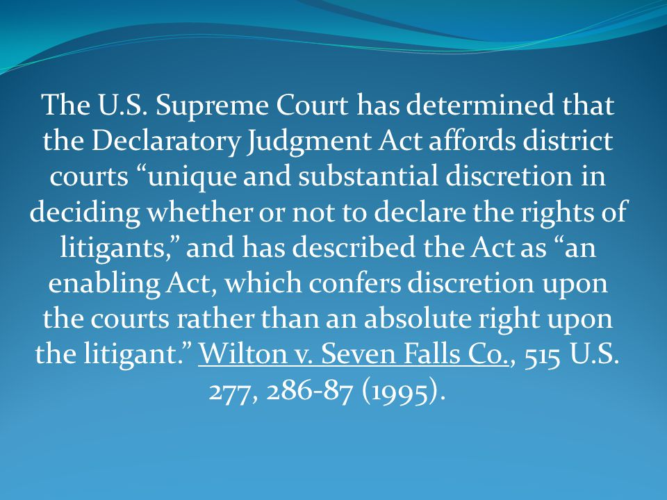 "The U.S. Supreme Court has determined that the Declaratory Judgment Act affords district courts ""unique and substantial discretion in deciding whether"