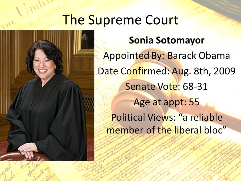 The Supreme Court Sonia Sotomayor Appointed By: Barack Obama Date Confirmed: Aug.