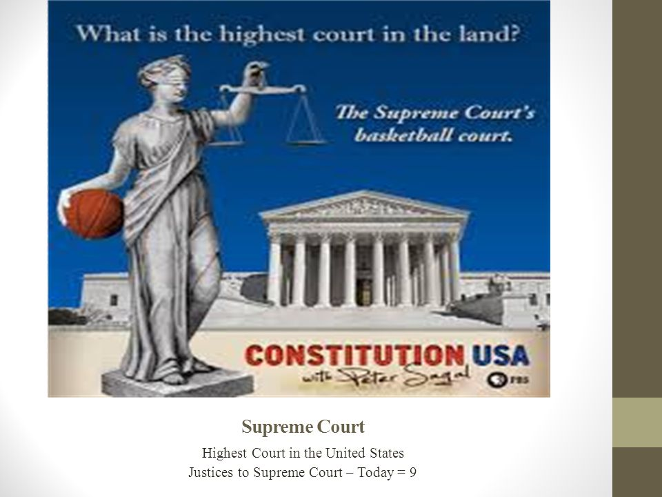 Supreme Court Highest Court in the United States Justices to Supreme Court – Today = 9
