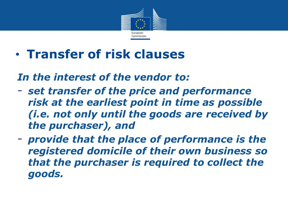 Transfer of risk clauses In the interest of the vendor to: - set transfer of the price and performance risk at the earliest point in time as possible (i.e.