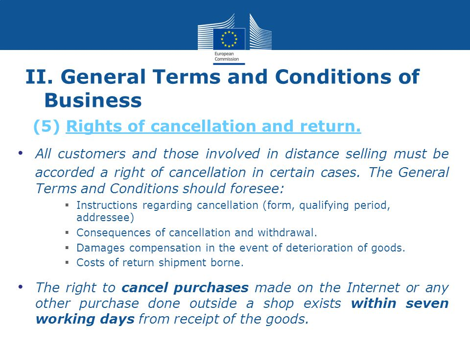 II. General Terms and Conditions of Business All customers and those involved in distance selling must be accorded a right of cancellation in certain