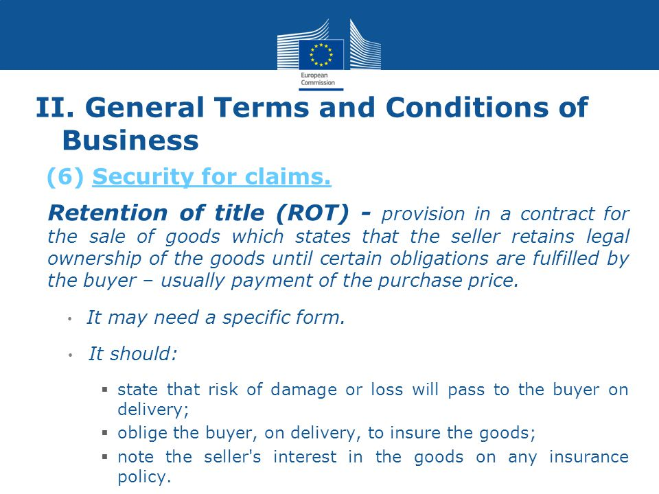II. General Terms and Conditions of Business Retention of title (ROT) - provision in a contract for the sale of goods which states that the seller ret