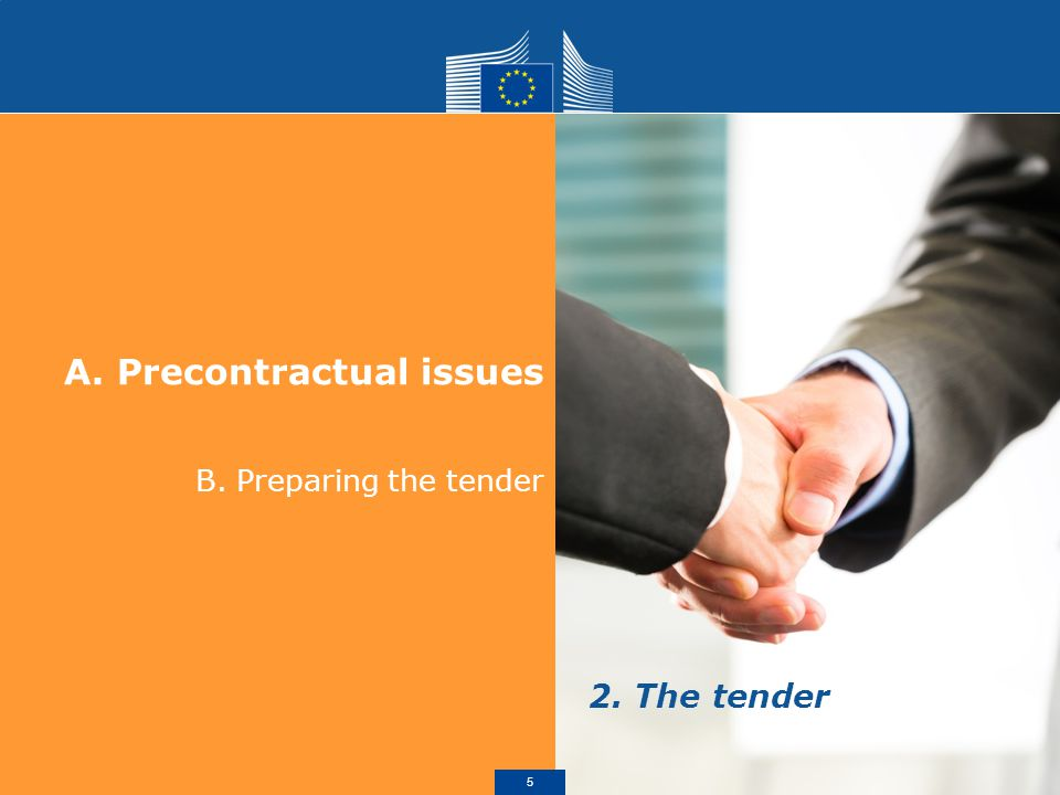 A.Precontractual issues B. Preparing the tender 2. The tender 5