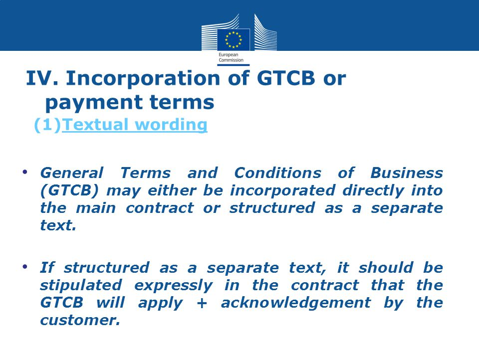 IV. Incorporation of GTCB or payment terms General Terms and Conditions of Business (GTCB) may either be incorporated directly into the main contract