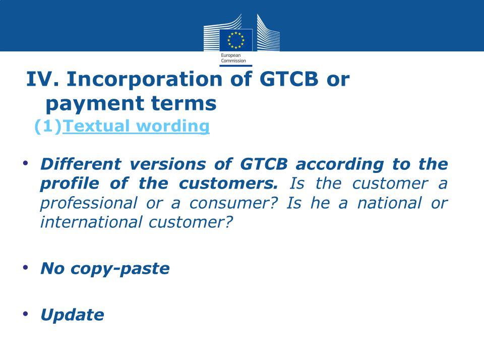 IV. Incorporation of GTCB or payment terms Different versions of GTCB according to the profile of the customers. Is the customer a professional or a c