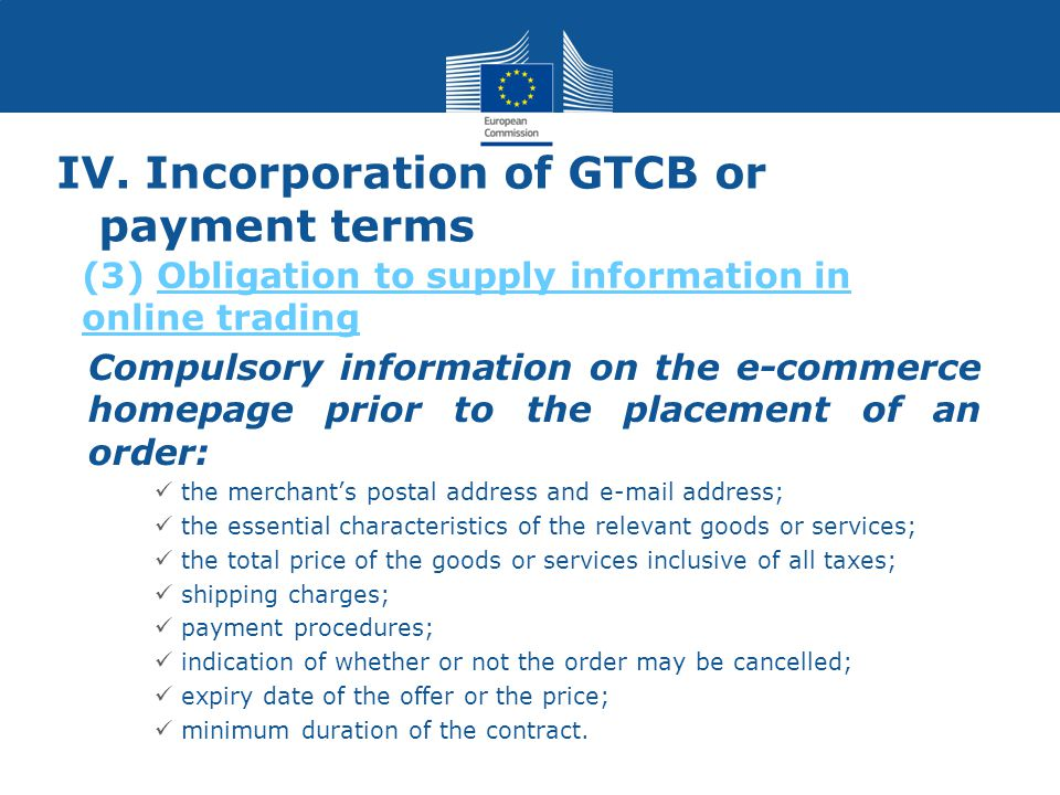IV. Incorporation of GTCB or payment terms Compulsory information on the e-commerce homepage prior to the placement of an order: the merchant's postal