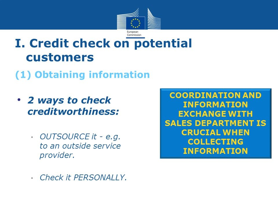 I.Credit check on potential customers 2 ways to check creditworthiness: OUTSOURCE it - e.g.