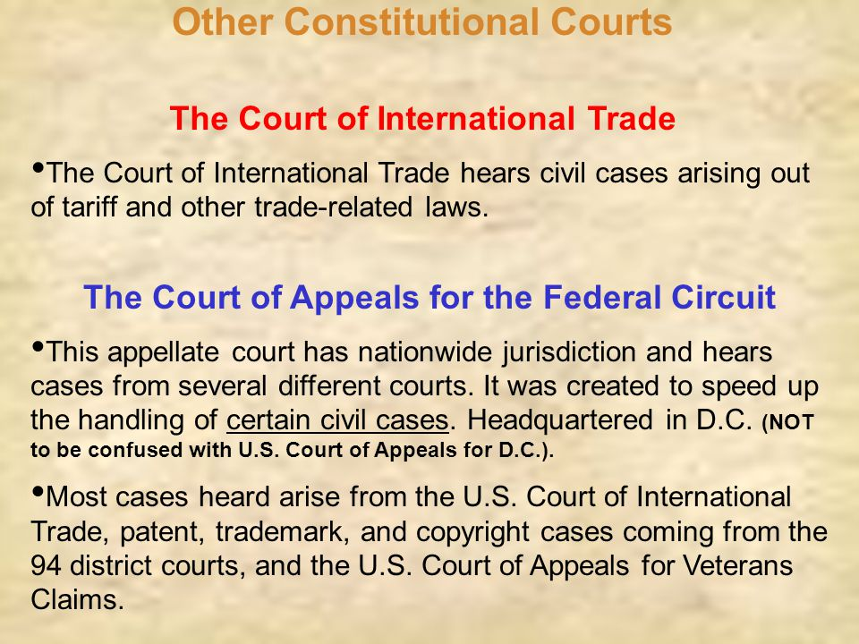 Other Constitutional Courts The Court of International Trade The Court of International Trade hears civil cases arising out of tariff and other trade-