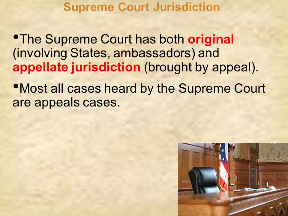 Supreme Court Jurisdiction The Supreme Court has both original (involving States, ambassadors) and appellate jurisdiction (brought by appeal). Most al