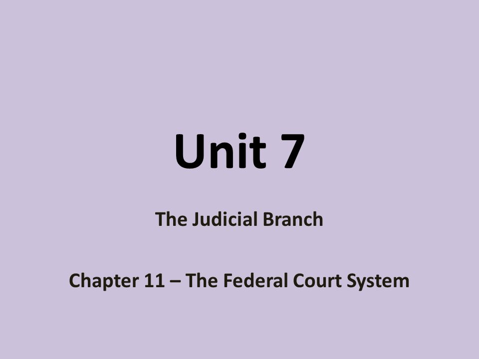 Unit 7 The Judicial Branch Chapter 11 – The Federal Court System