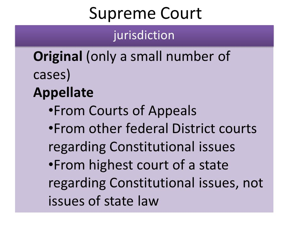 Original (only a small number of cases) Appellate From Courts of Appeals From other federal District courts regarding Constitutional issues From highe