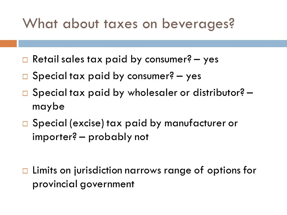 What about taxes on beverages.  Retail sales tax paid by consumer.