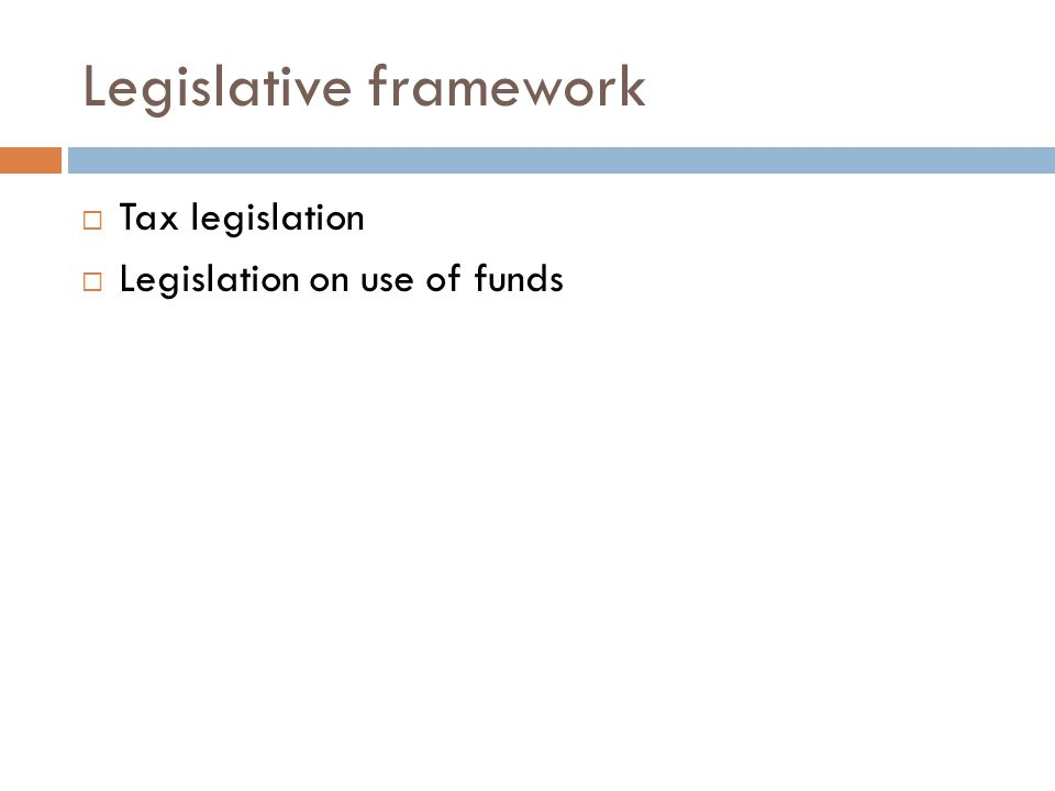 Legislative framework  Tax legislation  Legislation on use of funds