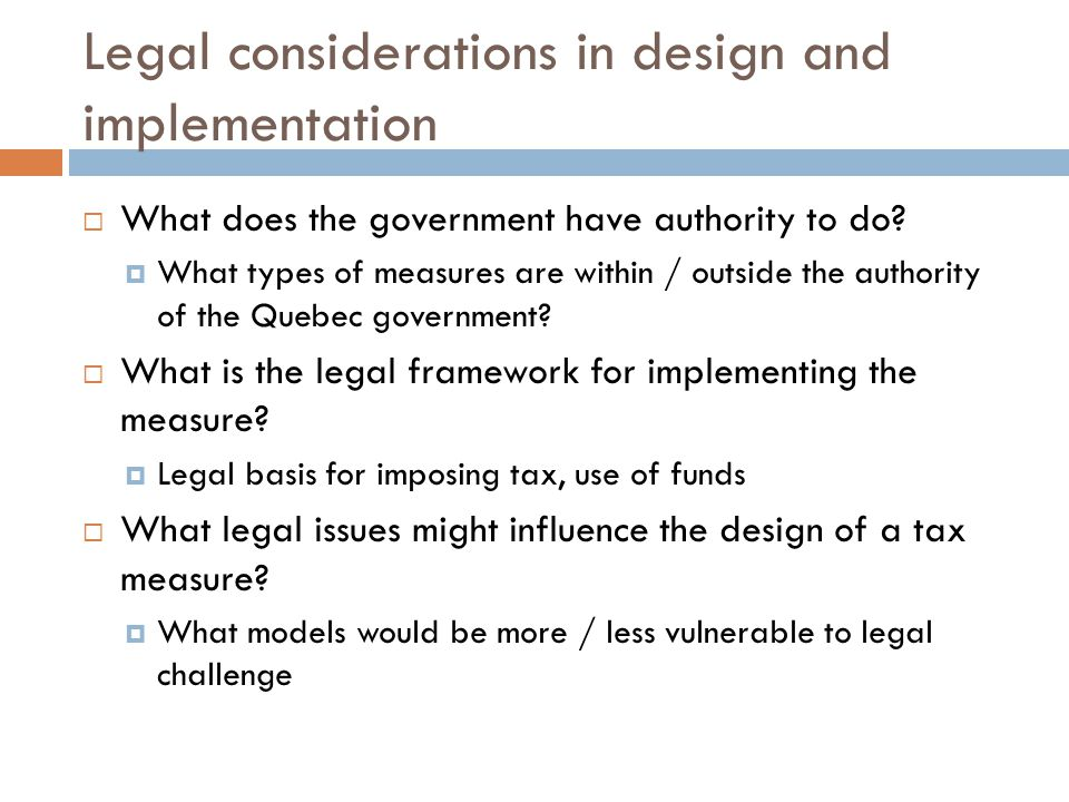 Legal considerations in design and implementation  What does the government have authority to do.